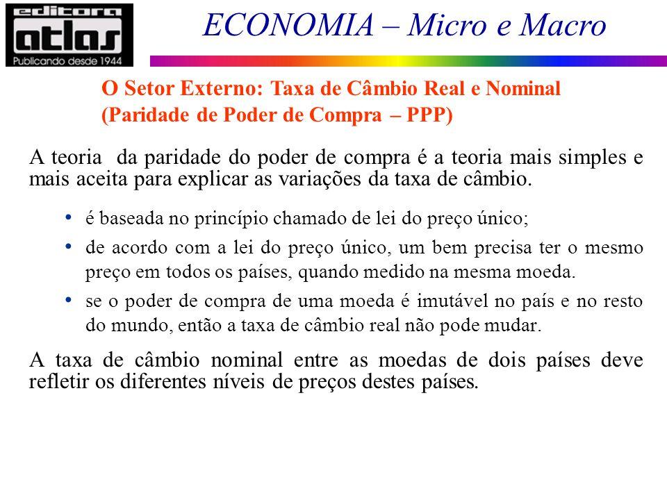 ECONOMIA – Micro e Macro 139 A teoria da paridade do poder de compra é a teoria mais simples e mais aceita para explicar as variações da taxa de câmbi