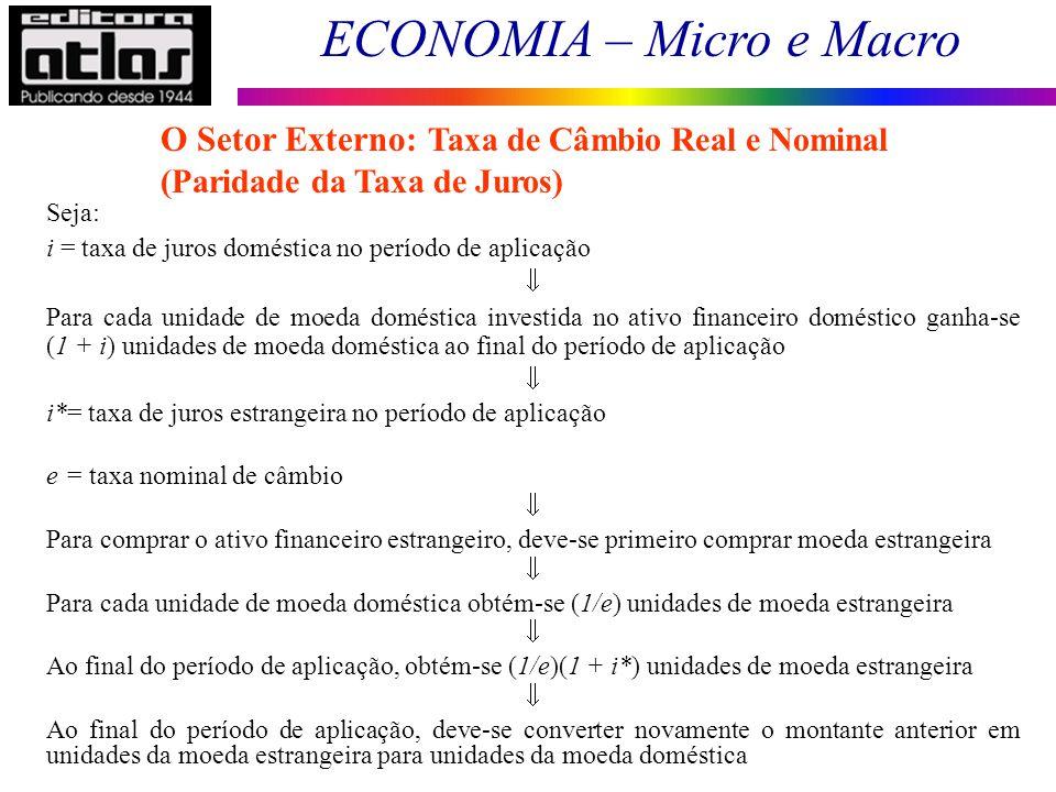 ECONOMIA – Micro e Macro 140 Seja: i = taxa de juros doméstica no período de aplicação Para cada unidade de moeda doméstica investida no ativo finance