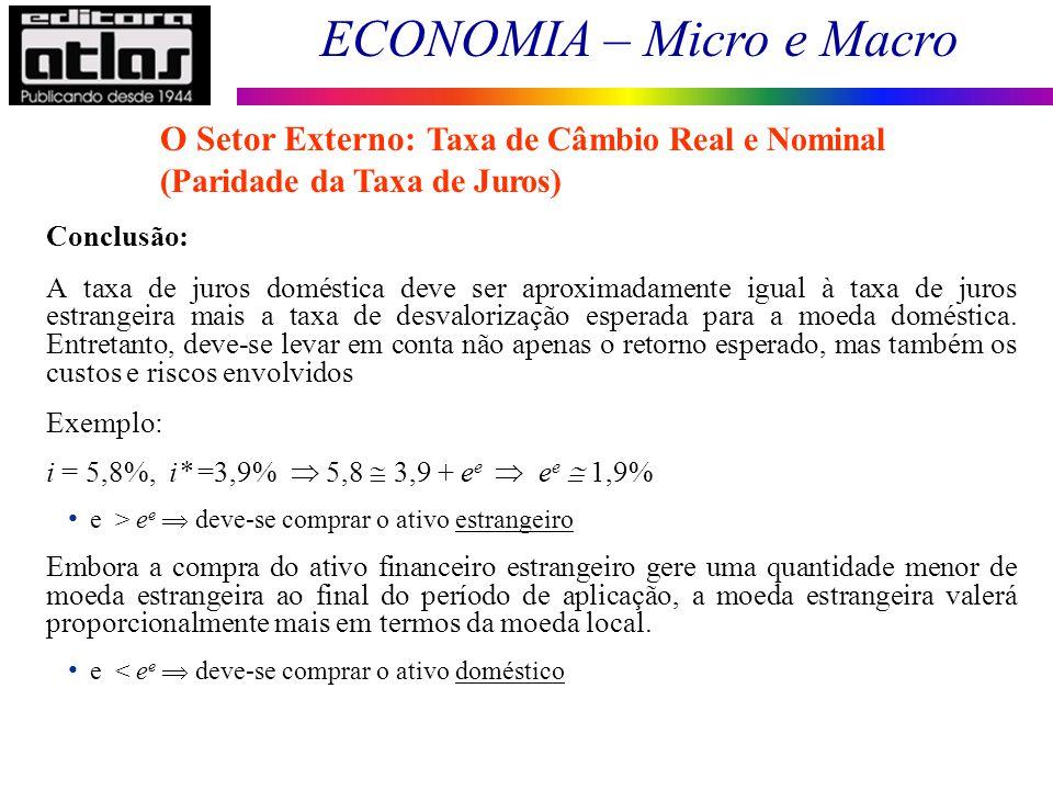 ECONOMIA – Micro e Macro 142 Conclusão: A taxa de juros doméstica deve ser aproximadamente igual à taxa de juros estrangeira mais a taxa de desvaloriz