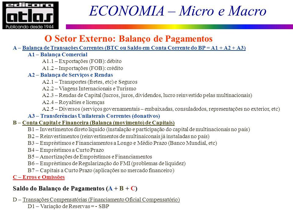 ECONOMIA – Micro e Macro 148 O Setor Externo: Balanço de Pagamentos A – Balança de Transações Correntes (BTC ou Saldo em Conta Corrente do BP = A1 + A