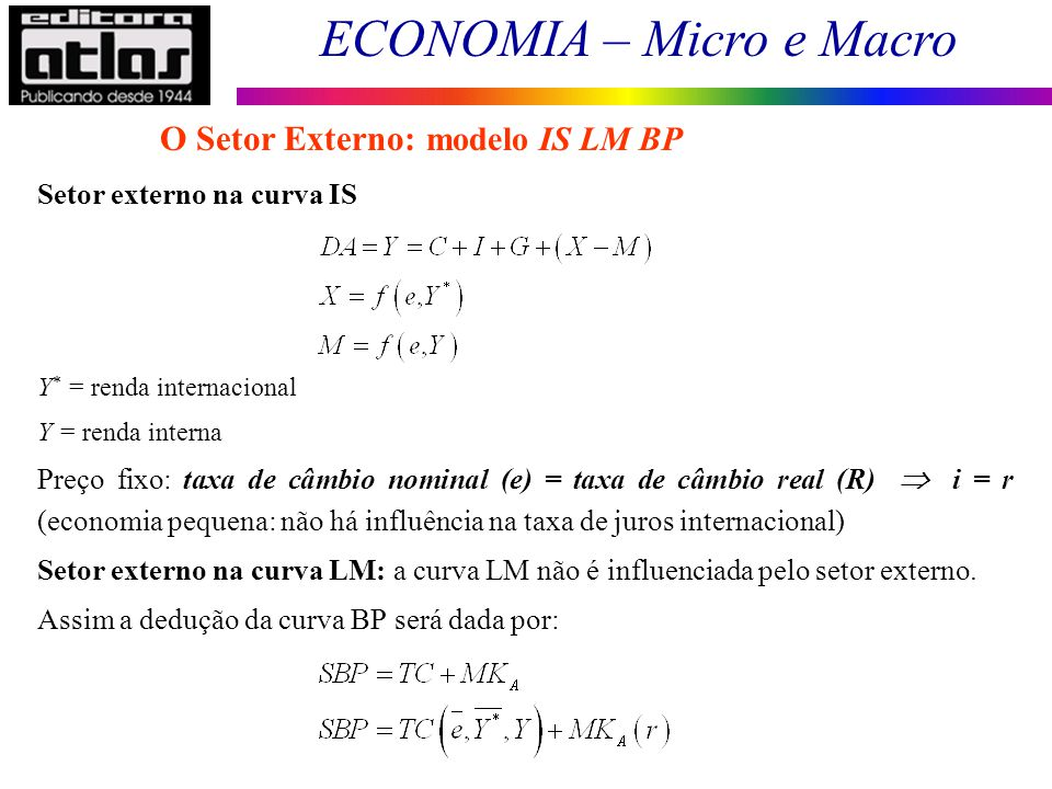 ECONOMIA – Micro e Macro 157 Setor externo na curva IS Y * = renda internacional Y = renda interna Preço fixo: taxa de câmbio nominal (e) = taxa de câ