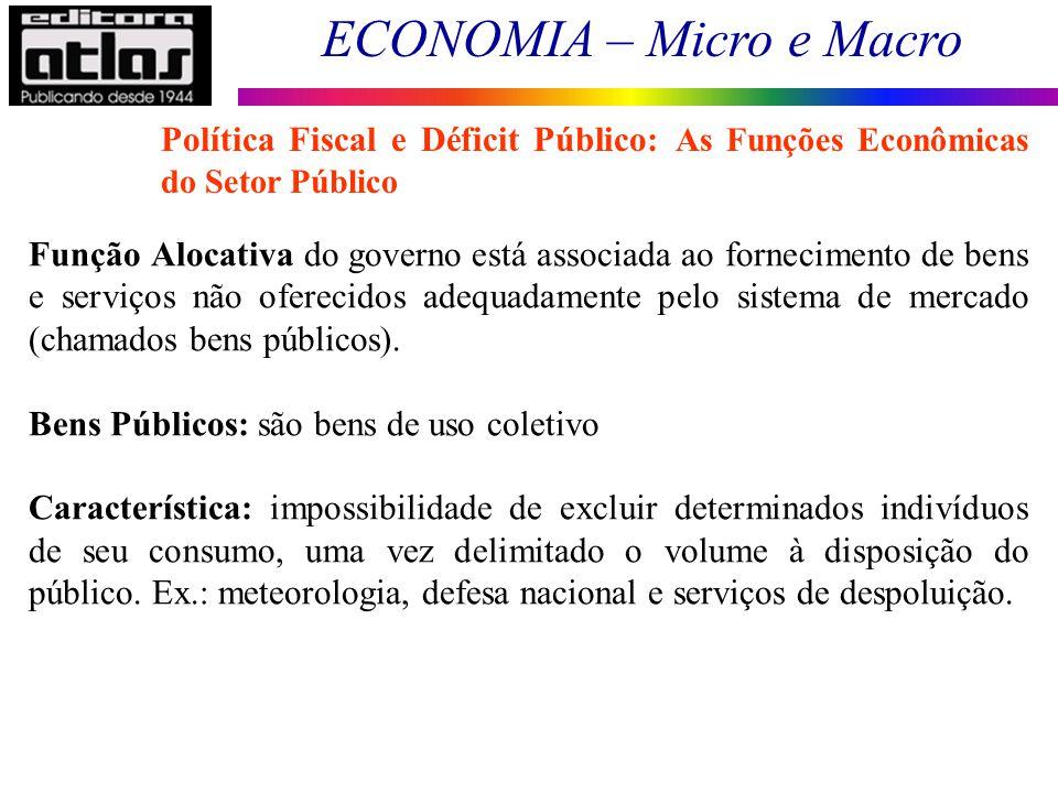 ECONOMIA – Micro e Macro 168 Função Alocativa do governo está associada ao fornecimento de bens e serviços não oferecidos adequadamente pelo sistema d