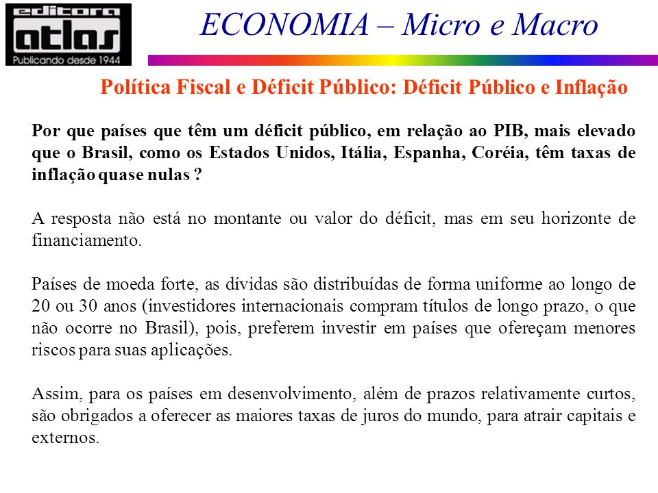 ECONOMIA – Micro e Macro 179 Por que países que têm um déficit público, em relação ao PIB, mais elevado que o Brasil, como os Estados Unidos, Itália,