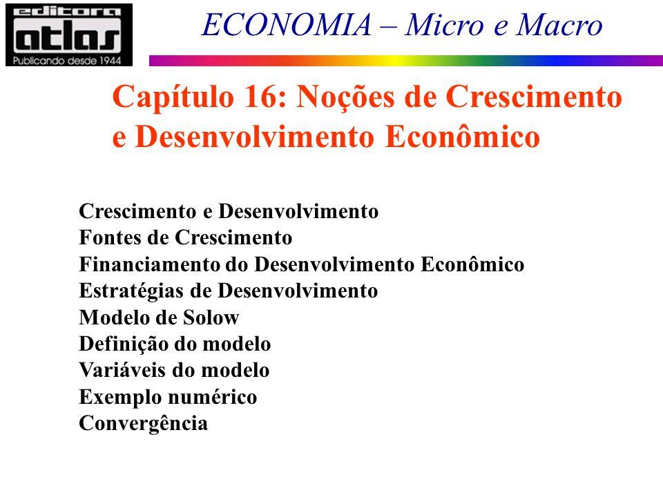 ECONOMIA – Micro e Macro 180 Crescimento e Desenvolvimento Fontes de Crescimento Financiamento do Desenvolvimento Econômico Estratégias de Desenvolvim