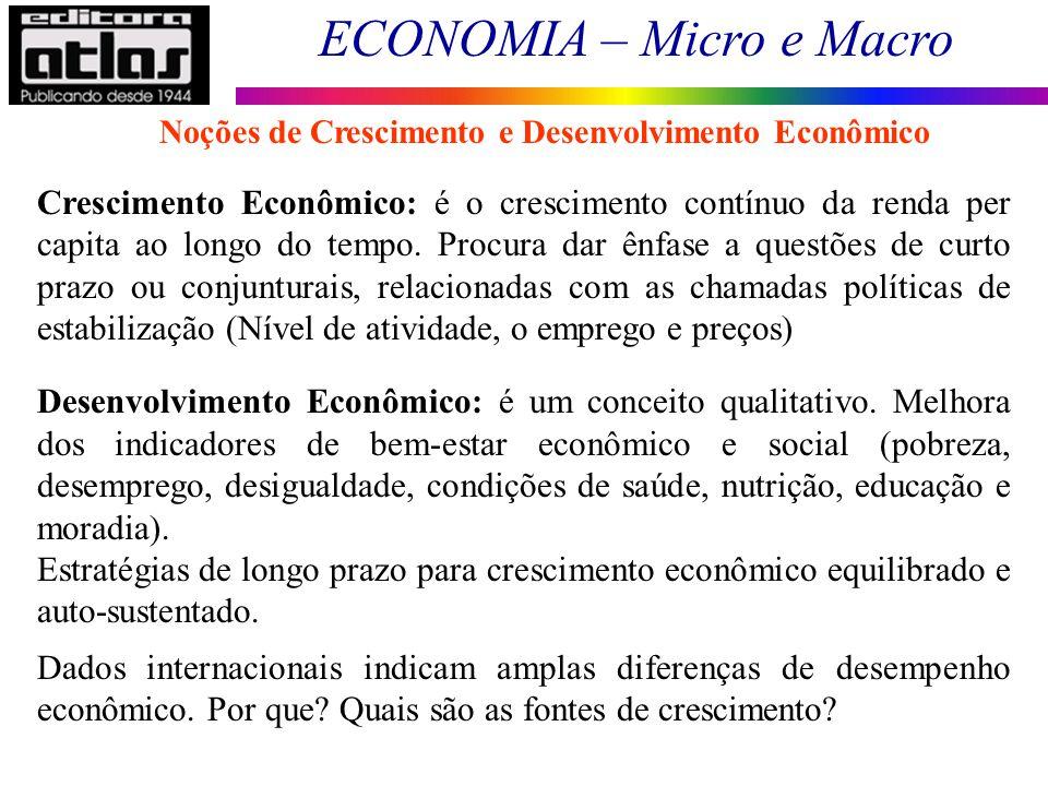 ECONOMIA – Micro e Macro 181 Crescimento Econômico: é o crescimento contínuo da renda per capita ao longo do tempo. Procura dar ênfase a questões de c