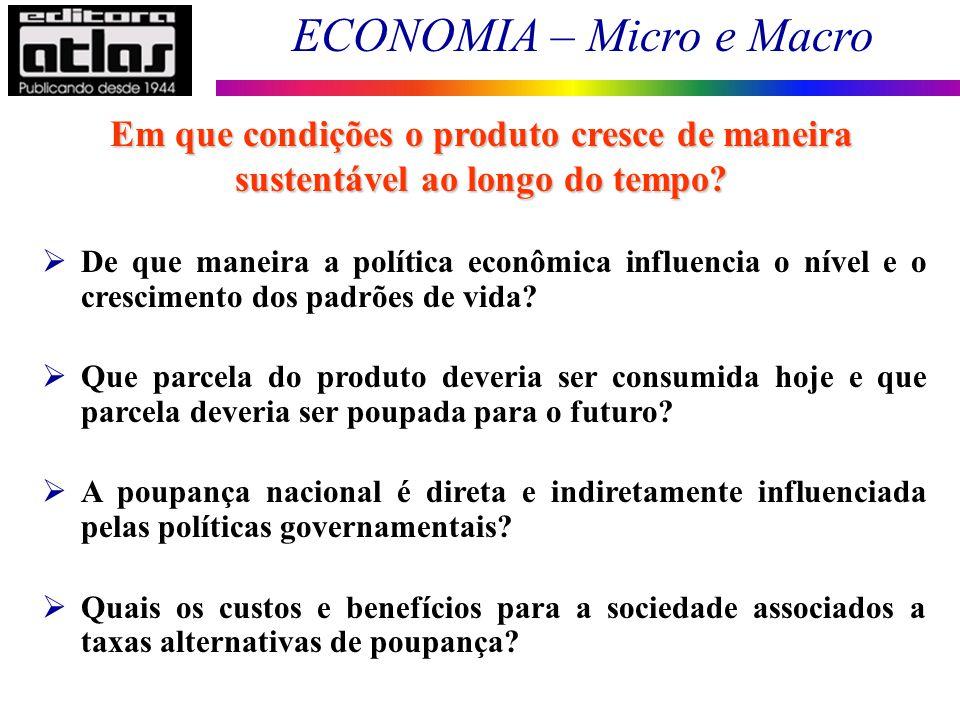 ECONOMIA – Micro e Macro 186 De que maneira a política econômica influencia o nível e o crescimento dos padrões de vida? Que parcela do produto deveri