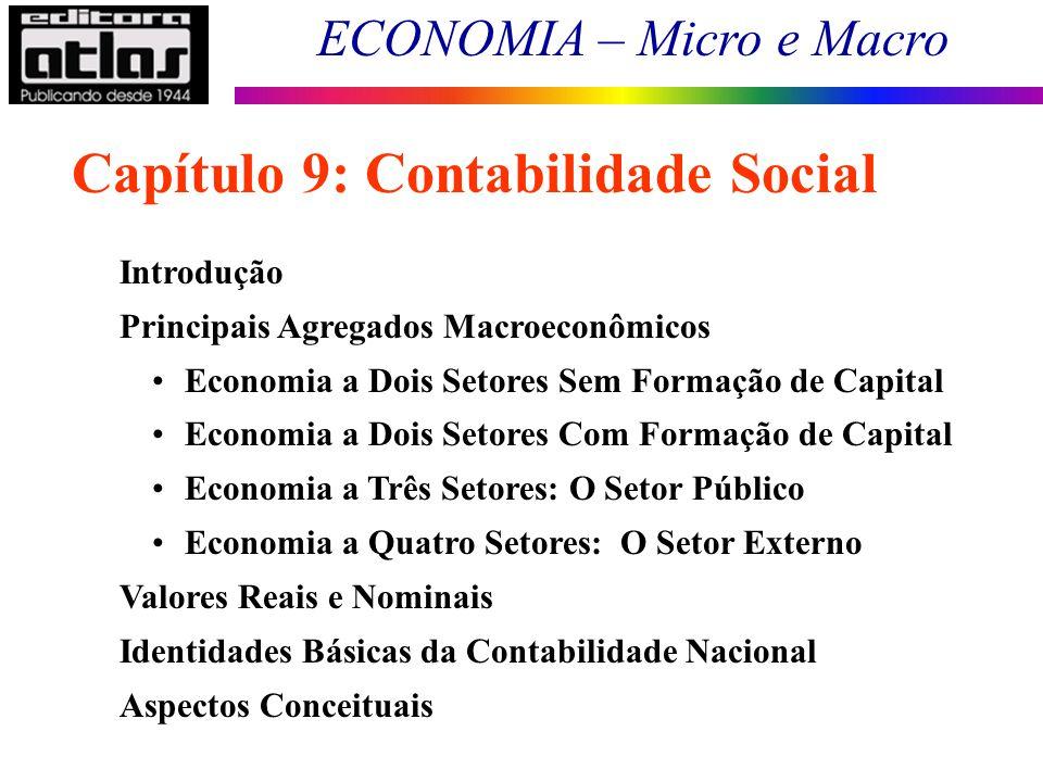 ECONOMIA – Micro e Macro 19 Capítulo 9: Contabilidade Social Introdução Principais Agregados Macroeconômicos Economia a Dois Setores Sem Formação de C