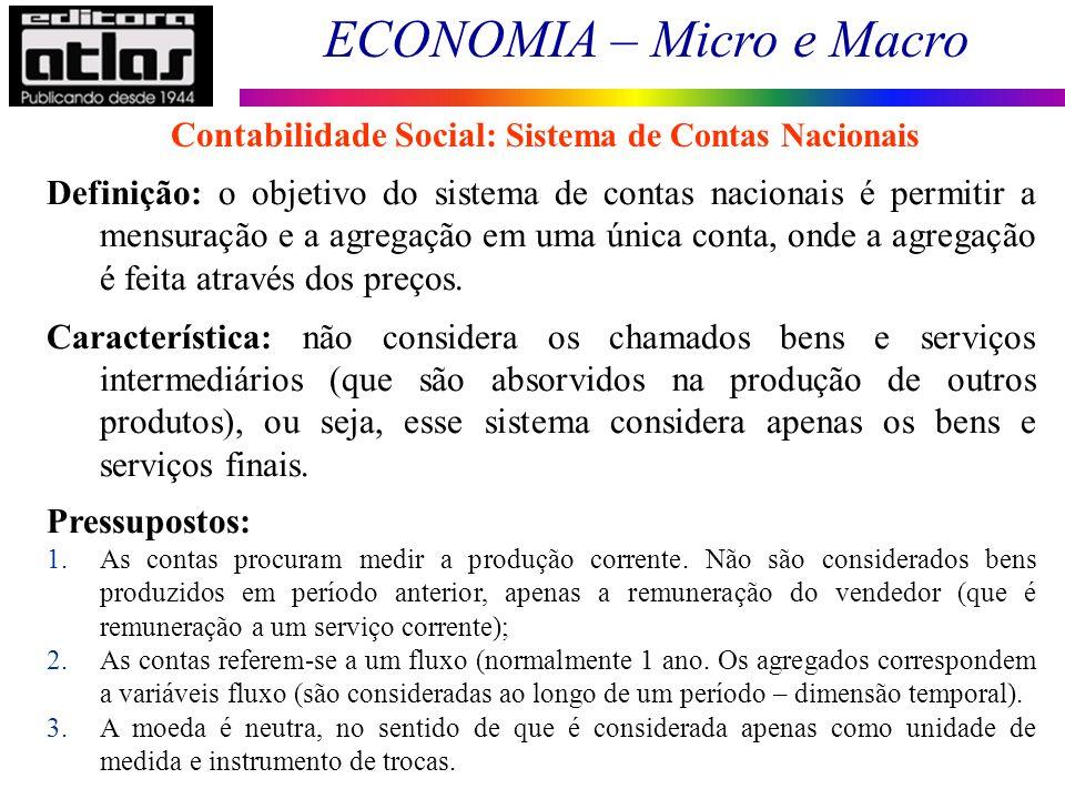 ECONOMIA – Micro e Macro 21 Definição: o objetivo do sistema de contas nacionais é permitir a mensuração e a agregação em uma única conta, onde a agre