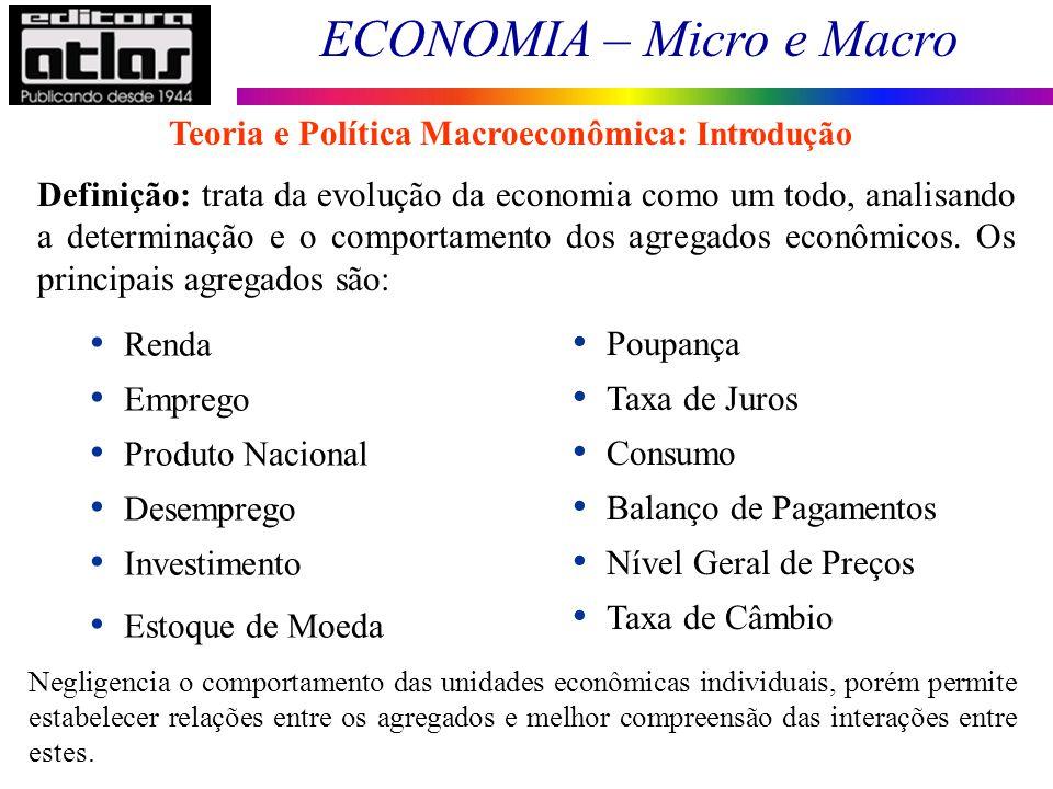 ECONOMIA – Micro e Macro 5 Teoria macroeconômica trata de questões de curto prazo, como por exemplo: Desemprego e estabilização do nível geral de preços Teoria do desenvolvimento econômico cuida de questões de logo prazo, como: Progresso tecnológico e política industrial Teoria e Política Macroeconômica: Introdução