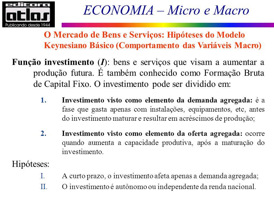 ECONOMIA – Micro e Macro 54 Função investimento (I): bens e serviços que visam a aumentar a produção futura. É também conhecido como Formação Bruta de