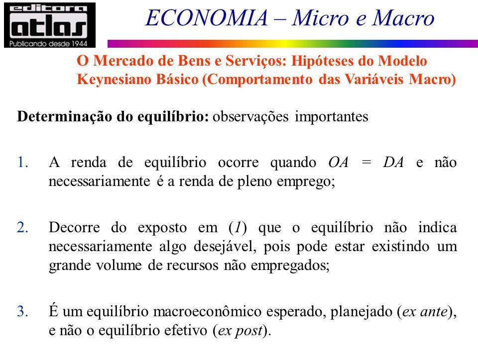 ECONOMIA – Micro e Macro 56 Determinação do equilíbrio: observações importantes 1.A renda de equilíbrio ocorre quando OA = DA e não necessariamente é