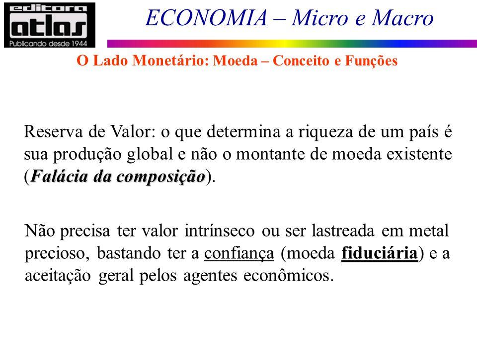 ECONOMIA – Micro e Macro 68 Não precisa ter valor intrínseco ou ser lastreada em metal precioso, bastando ter a confiança (moeda fiduciária) e a aceit
