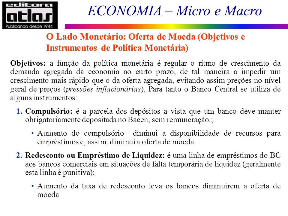ECONOMIA – Micro e Macro 78 O Lado Monetário: Oferta de Moeda (Objetivos e Instrumentos de Política Monetária) Objetivos: a função da política monetár