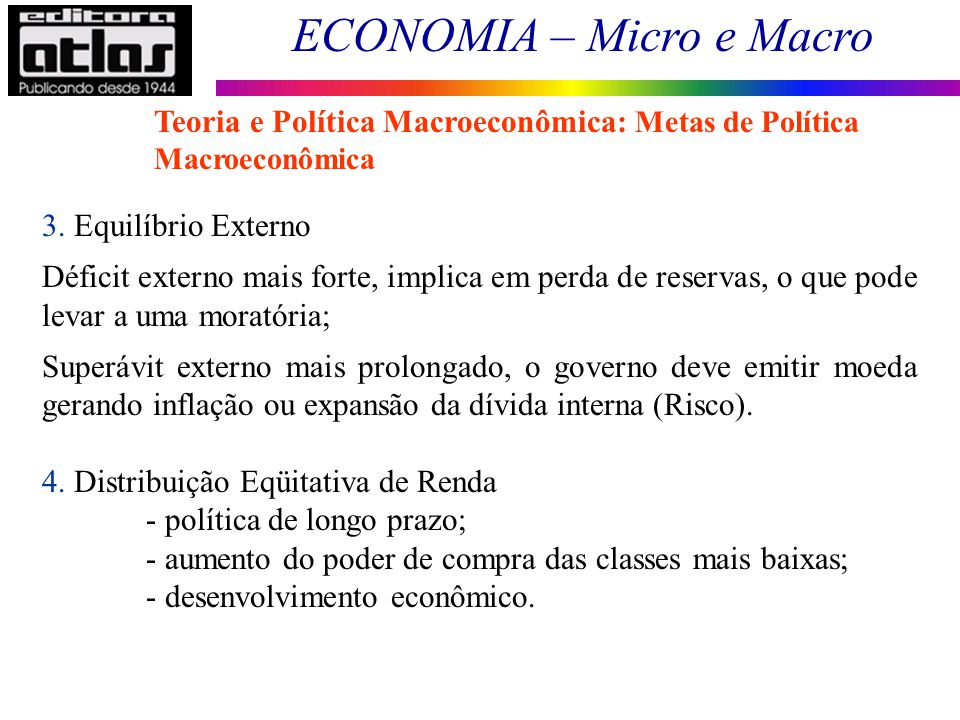 ECONOMIA – Micro e Macro 8 3. Equilíbrio Externo Déficit externo mais forte, implica em perda de reservas, o que pode levar a uma moratória; Superávit
