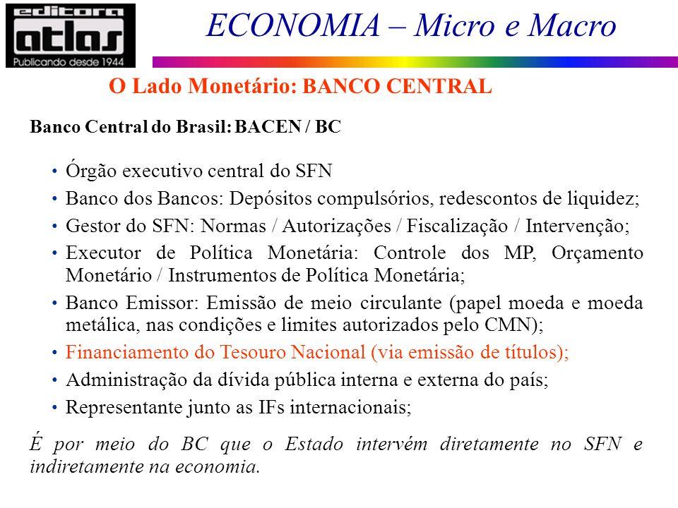 ECONOMIA – Micro e Macro 80 Banco Central do Brasil: BACEN / BC Órgão executivo central do SFN Banco dos Bancos: Depósitos compulsórios, redescontos d