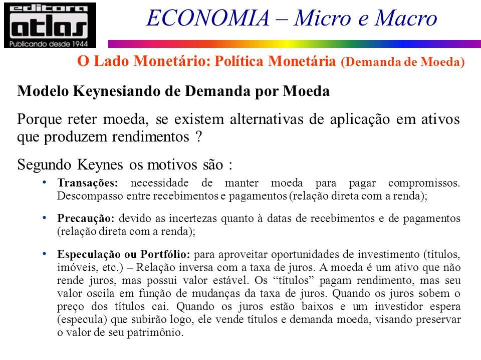 ECONOMIA – Micro e Macro 81 Modelo Keynesiando de Demanda por Moeda Porque reter moeda, se existem alternativas de aplicação em ativos que produzem re