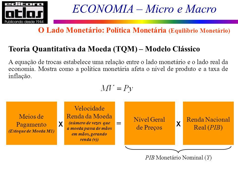ECONOMIA – Micro e Macro 83 Teoria Quantitativa da Moeda (TQM) – Modelo Clássico A equação de trocas estabelece uma relação entre o lado monetário e o