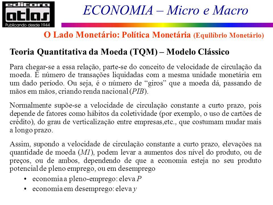 ECONOMIA – Micro e Macro 84 Teoria Quantitativa da Moeda (TQM) – Modelo Clássico Para chegar-se a essa relação, parte-se do conceito de velocidade de