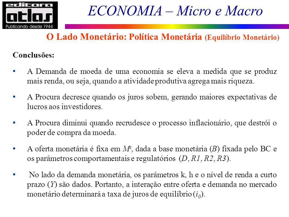 ECONOMIA – Micro e Macro 87 Conclusões: A Demanda de moeda de uma economia se eleva a medida que se produz mais renda, ou seja, quando a atividade pro