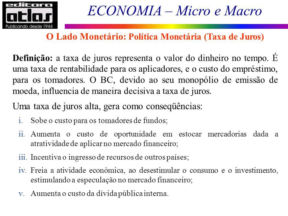 ECONOMIA – Micro e Macro 88 Definição: a taxa de juros representa o valor do dinheiro no tempo. É uma taxa de rentabilidade para os aplicadores, e o c