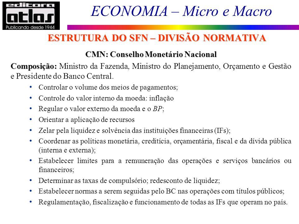 ECONOMIA – Micro e Macro 92 CMN: Conselho Monetário Nacional Composição: Composição: Ministro da Fazenda, Ministro do Planejamento, Orçamento e Gestão