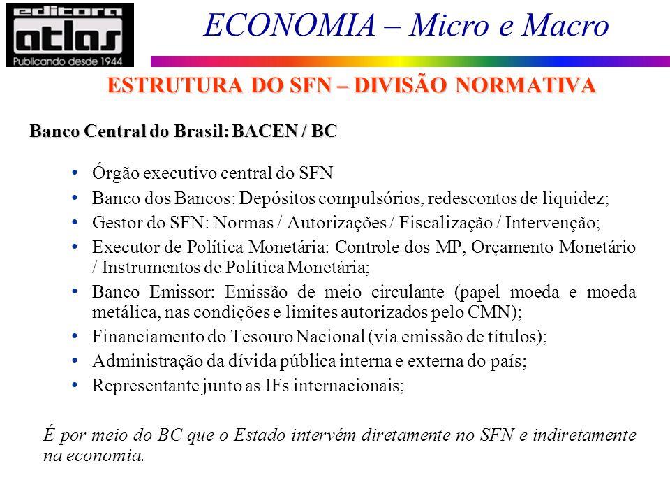 ECONOMIA – Micro e Macro 93 Banco Central do Brasil: BACEN / BC Órgão executivo central do SFN Banco dos Bancos: Depósitos compulsórios, redescontos d