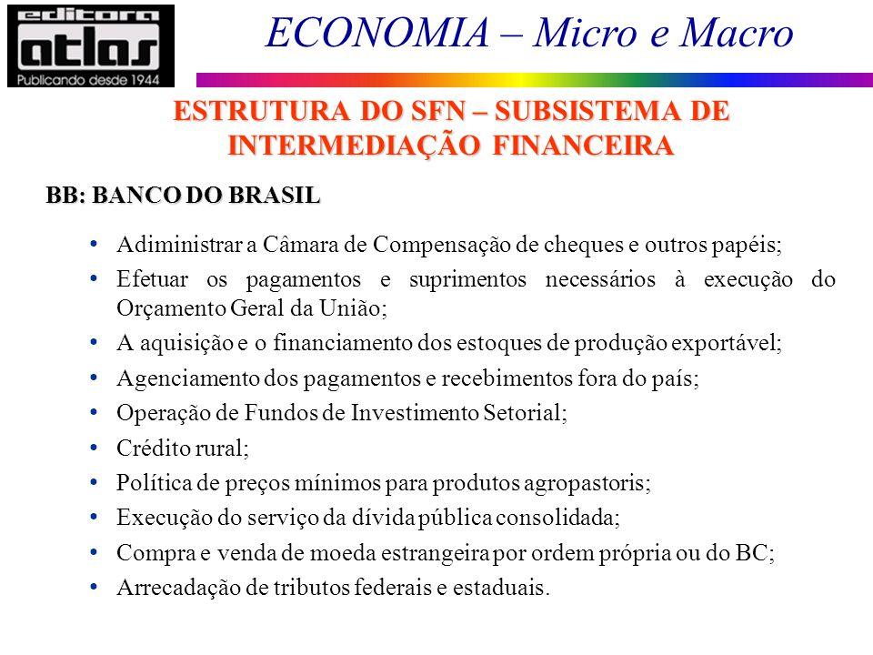 ECONOMIA – Micro e Macro 95 BB: BANCO DO BRASIL Adiministrar a Câmara de Compensação de cheques e outros papéis; Efetuar os pagamentos e suprimentos n