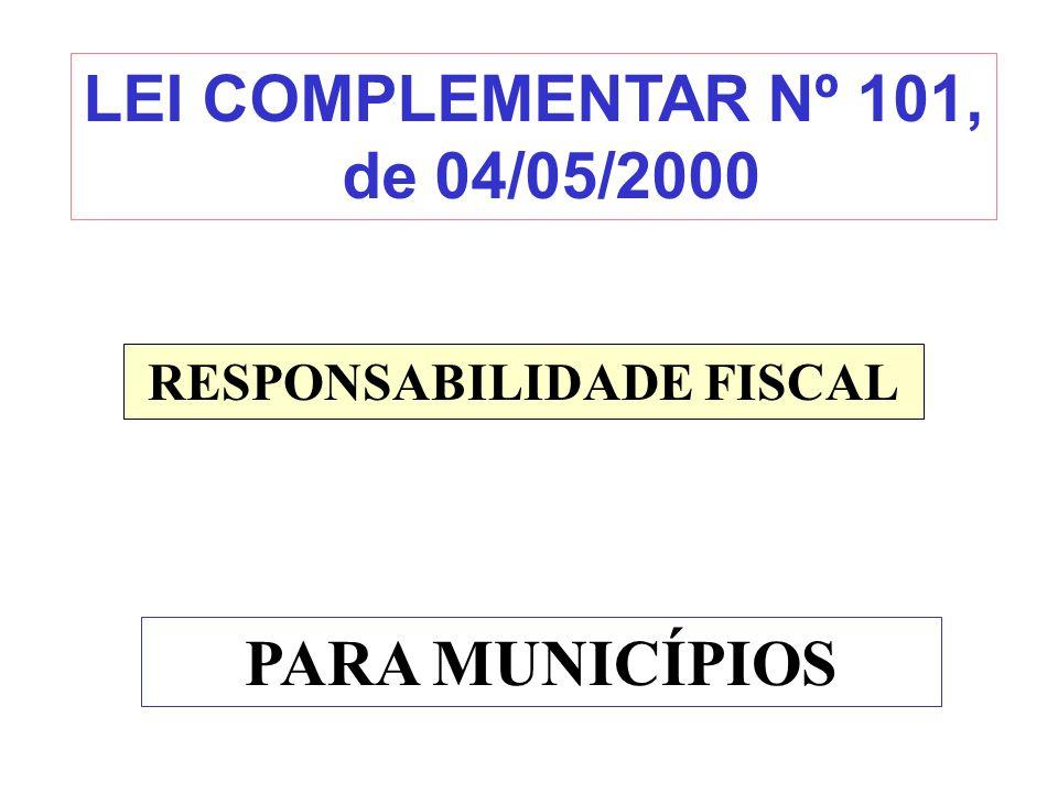 LEI COMPLEMENTAR Nº 101, de 04/05/2000 RESPONSABILIDADE FISCAL PARA MUNICÍPIOS