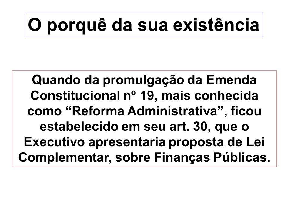 O porquê da sua existência Quando da promulgação da Emenda Constitucional nº 19, mais conhecida como Reforma Administrativa, ficou estabelecido em seu