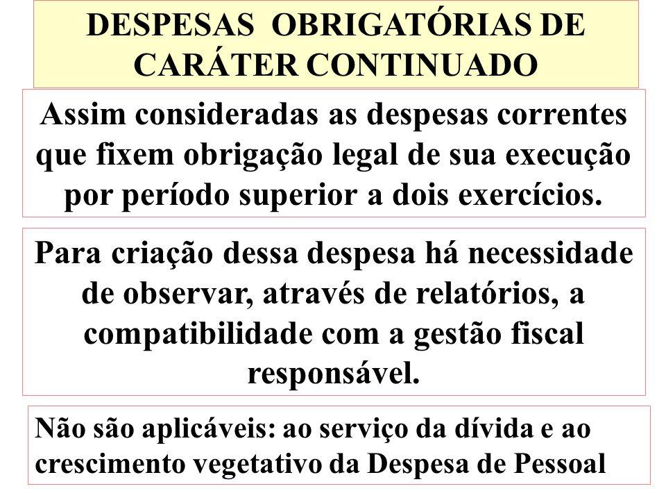 DESPESAS OBRIGATÓRIAS DE CARÁTER CONTINUADO Assim consideradas as despesas correntes que fixem obrigação legal de sua execução por período superior a