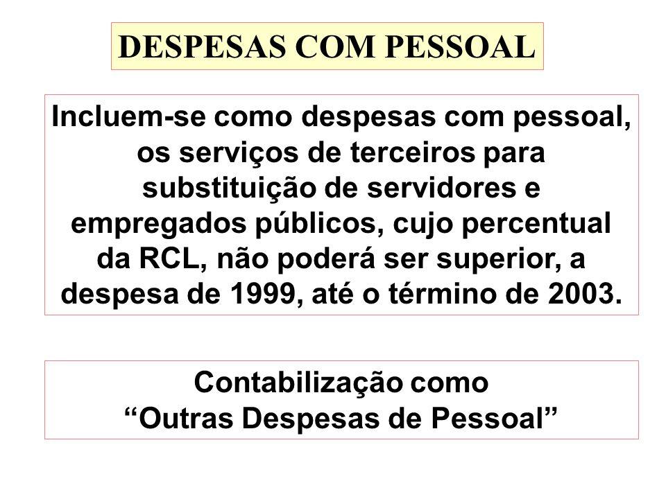 DESPESAS COM PESSOAL Incluem-se como despesas com pessoal, os serviços de terceiros para substituição de servidores e empregados públicos, cujo percen