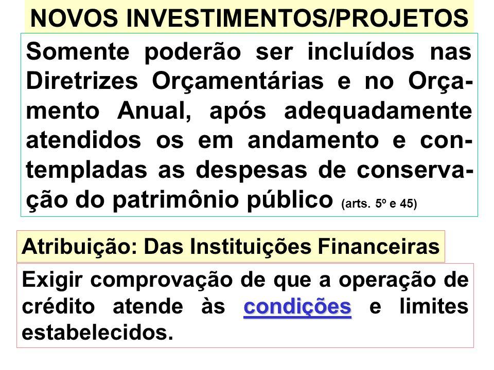 NOVOS INVESTIMENTOS/PROJETOS Somente poderão ser incluídos nas Diretrizes Orçamentárias e no Orça- mento Anual, após adequadamente atendidos os em and