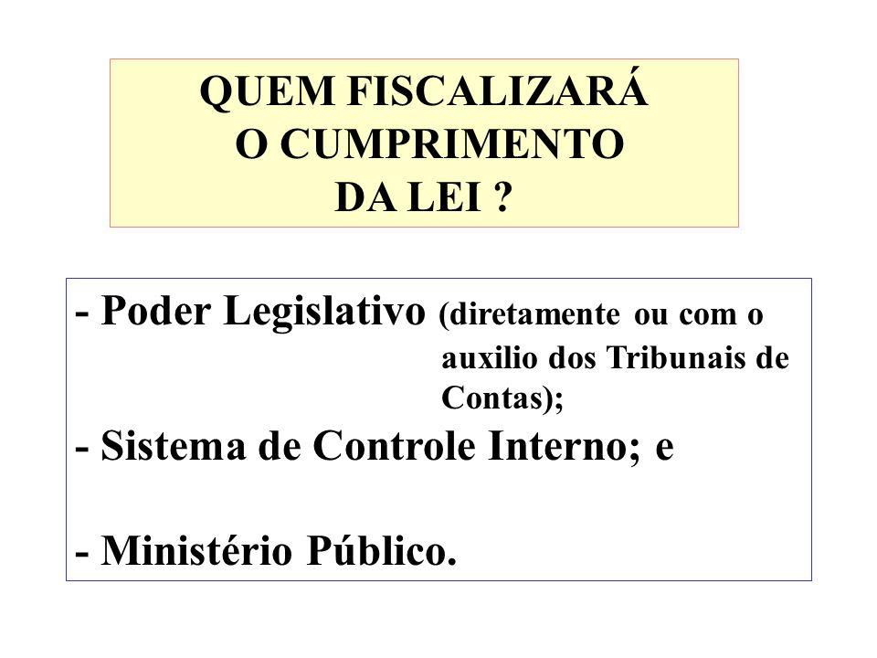 QUEM FISCALIZARÁ O CUMPRIMENTO DA LEI ? - Poder Legislativo (diretamente ou com o auxilio dos Tribunais de Contas); - Sistema de Controle Interno; e -