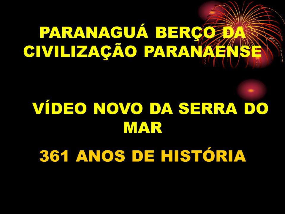 PARANAGUÁ BERÇO DA CIVILIZAÇÃO PARANAENSE VÍDEO NOVO DA SERRA DO MAR 361 ANOS DE HISTÓRIA