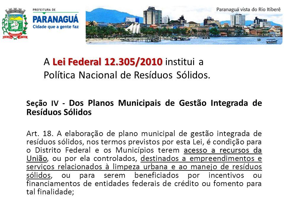 Plano Municipal de Gestão Integrada de Resíduos Sólidos de Paranaguá O Plano Municipal de Gestão Integrada de Resíduos Sólidos de Paranaguá foi elaborado em 2007 e atualmente está sendo finalizado o plano atualizado, de acordo com a nova Política de Resíduos Sólidos.