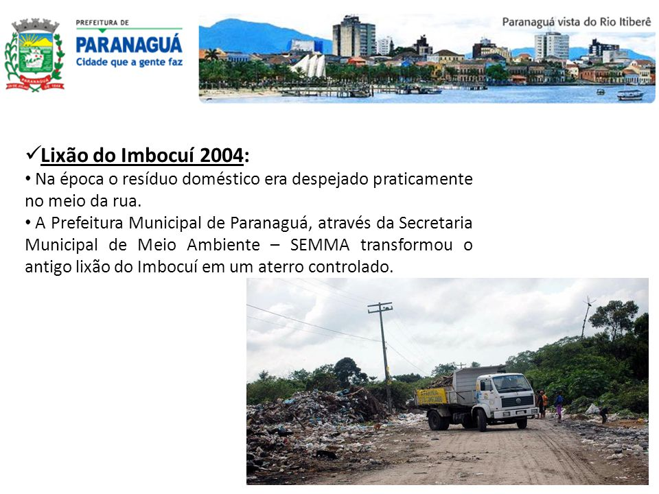 Lixão do Imbocuí 2004: Na época o resíduo doméstico era despejado praticamente no meio da rua. A Prefeitura Municipal de Paranaguá, através da Secreta