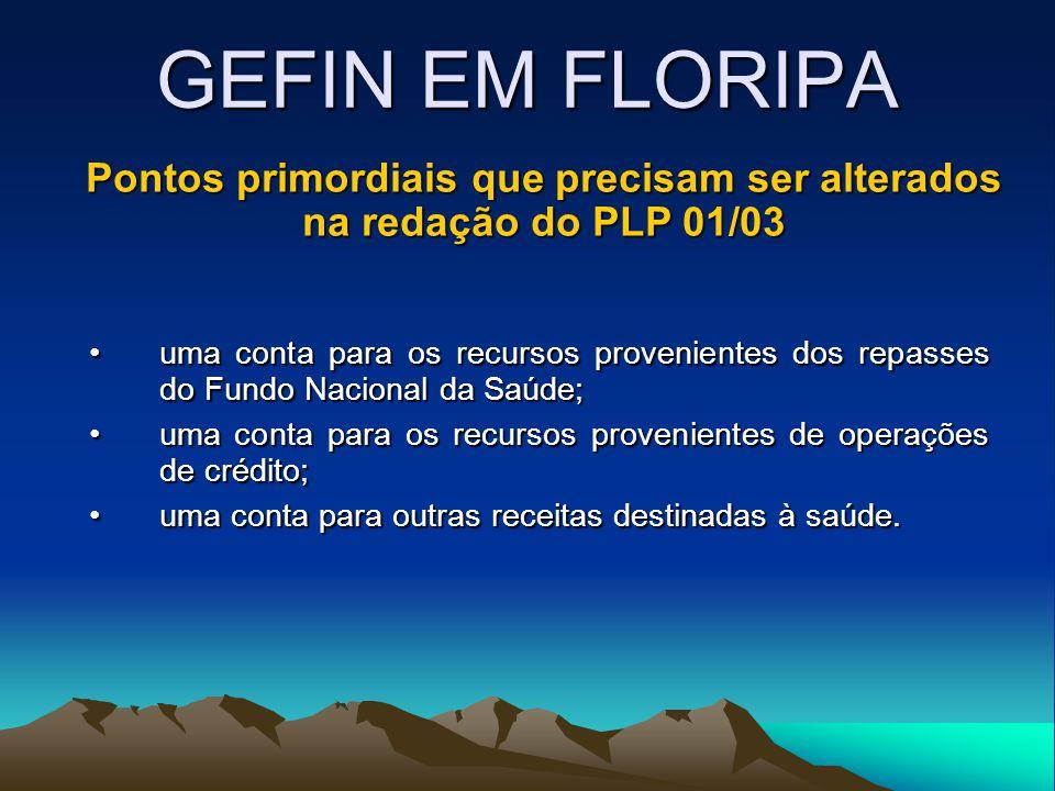 GEFIN EM FLORIPA Pontos primordiais que precisam ser alterados na redação do PLP 01/03 uma conta para os recursos provenientes dos repasses do Fundo N