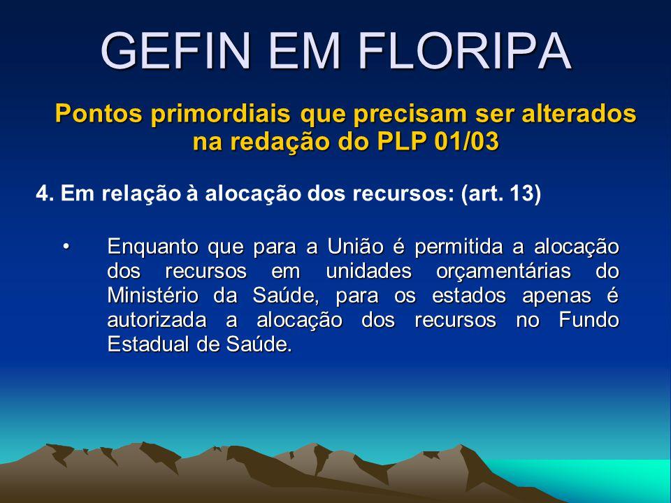 GEFIN EM FLORIPA Pontos primordiais que precisam ser alterados na redação do PLP 01/03 4. Em relação à alocação dos recursos: (art. 13) Enquanto que p