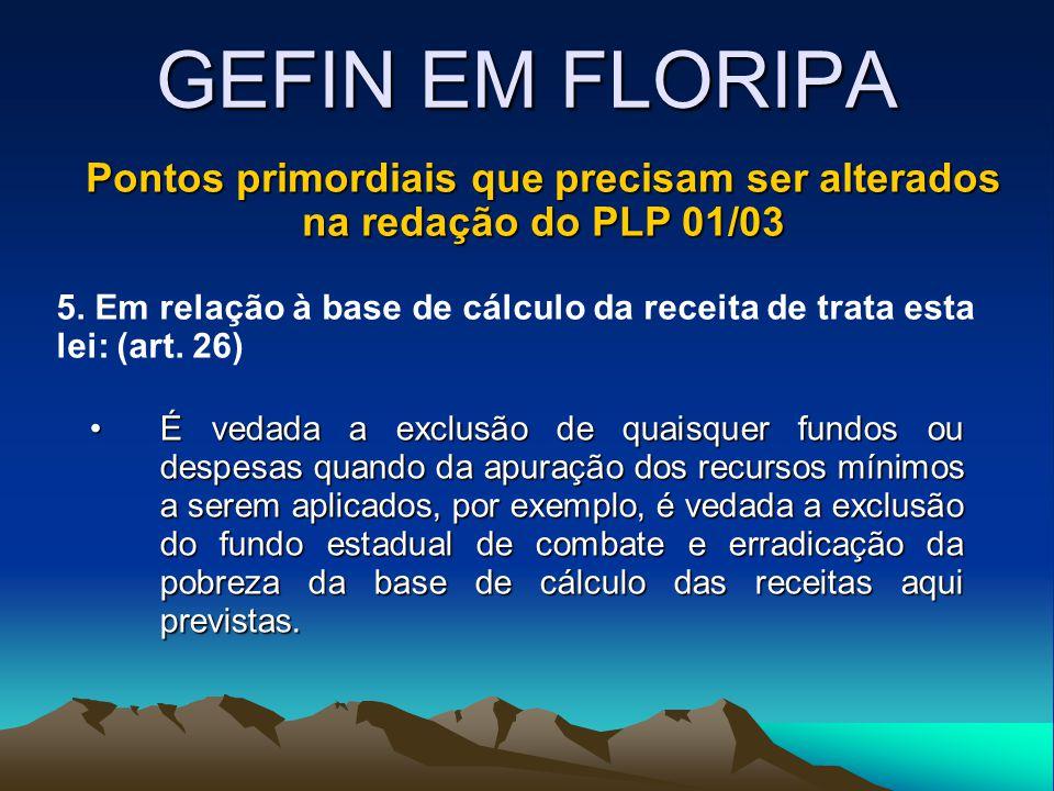 GEFIN EM FLORIPA Pontos primordiais que precisam ser alterados na redação do PLP 01/03 5. Em relação à base de cálculo da receita de trata esta lei: (