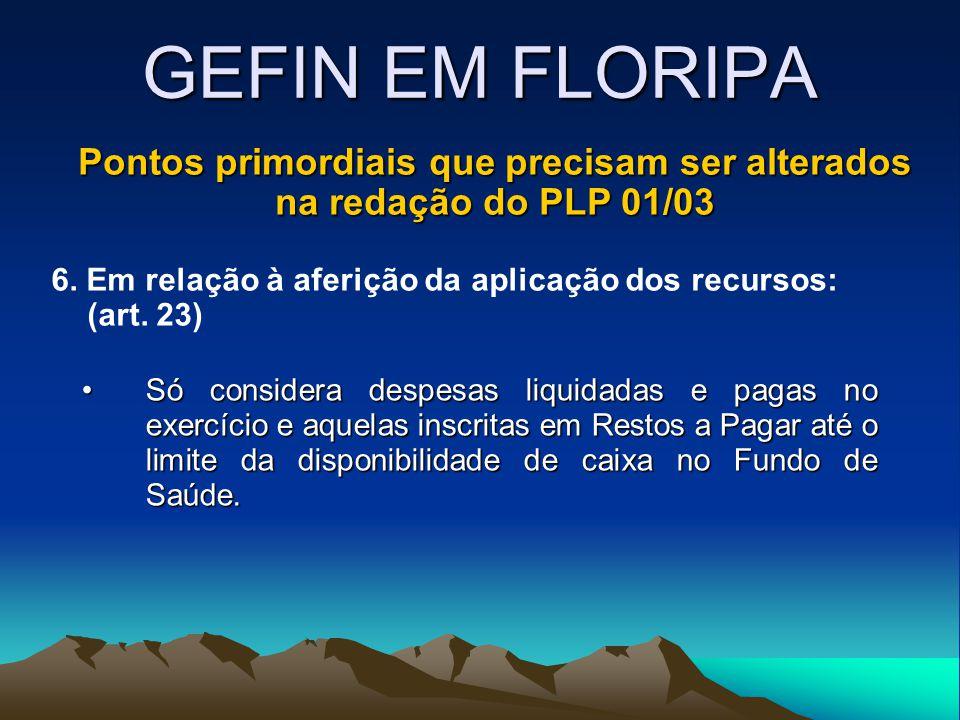 GEFIN EM FLORIPA Pontos primordiais que precisam ser alterados na redação do PLP 01/03 6. Em relação à aferição da aplicação dos recursos: (art. 23) S