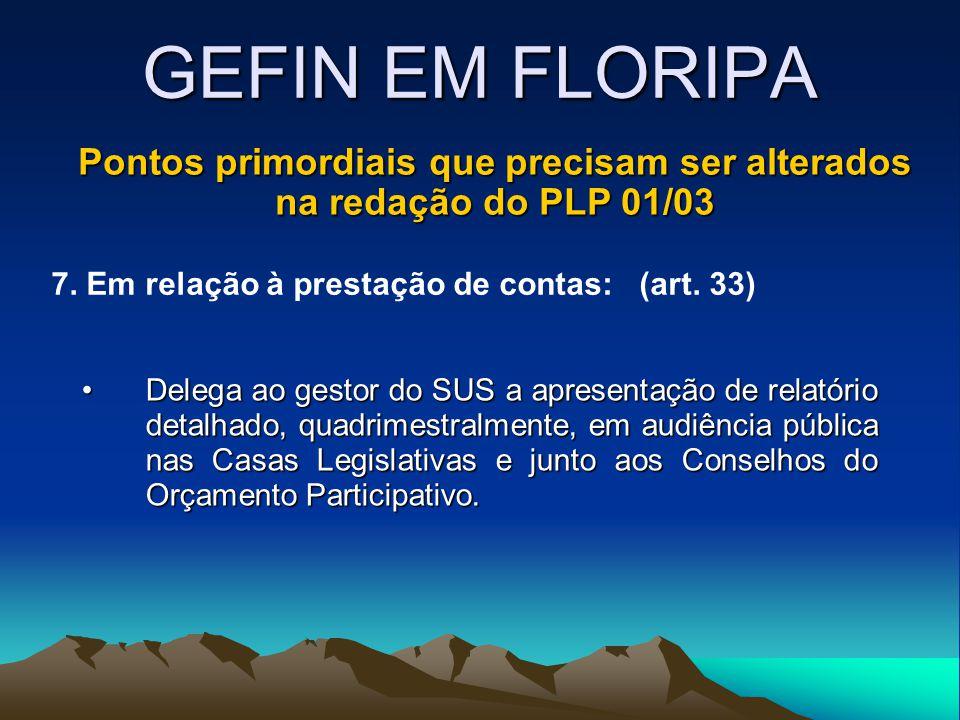 GEFIN EM FLORIPA Pontos primordiais que precisam ser alterados na redação do PLP 01/03 7. Em relação à prestação de contas: (art. 33) Delega ao gestor
