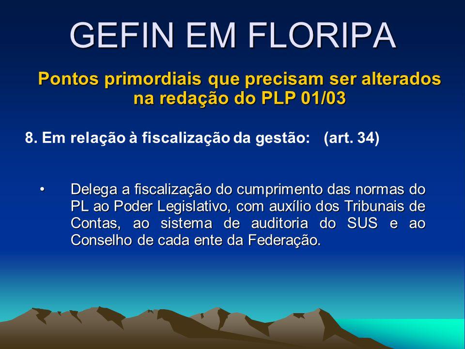 GEFIN EM FLORIPA Pontos primordiais que precisam ser alterados na redação do PLP 01/03 8. Em relação à fiscalização da gestão: (art. 34) Delega a fisc
