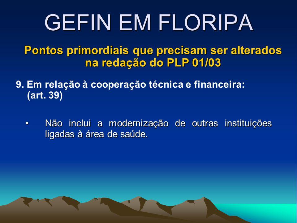 GEFIN EM FLORIPA Pontos primordiais que precisam ser alterados na redação do PLP 01/03 9. Em relação à cooperação técnica e financeira: (art. 39) Não