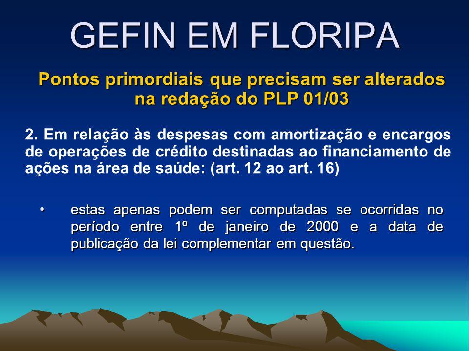 GEFIN EM FLORIPA Pontos primordiais que precisam ser alterados na redação do PLP 01/03 2. Em relação às despesas com amortização e encargos de operaçõ