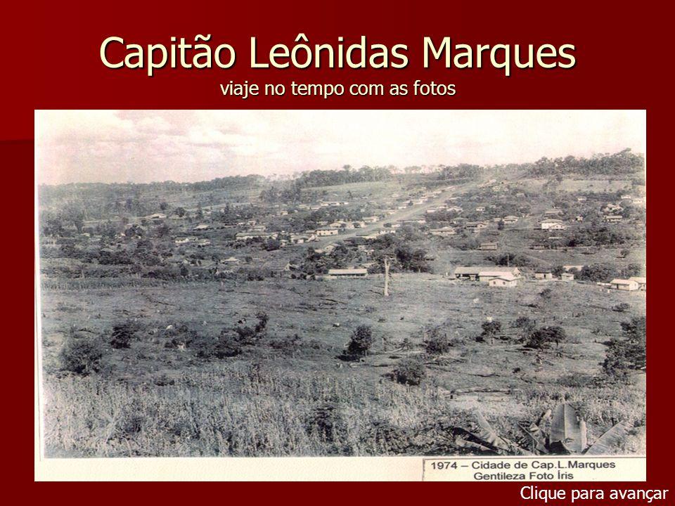 Capitão Leônidas Marques viaje no tempo com as fotos Clique para avançar