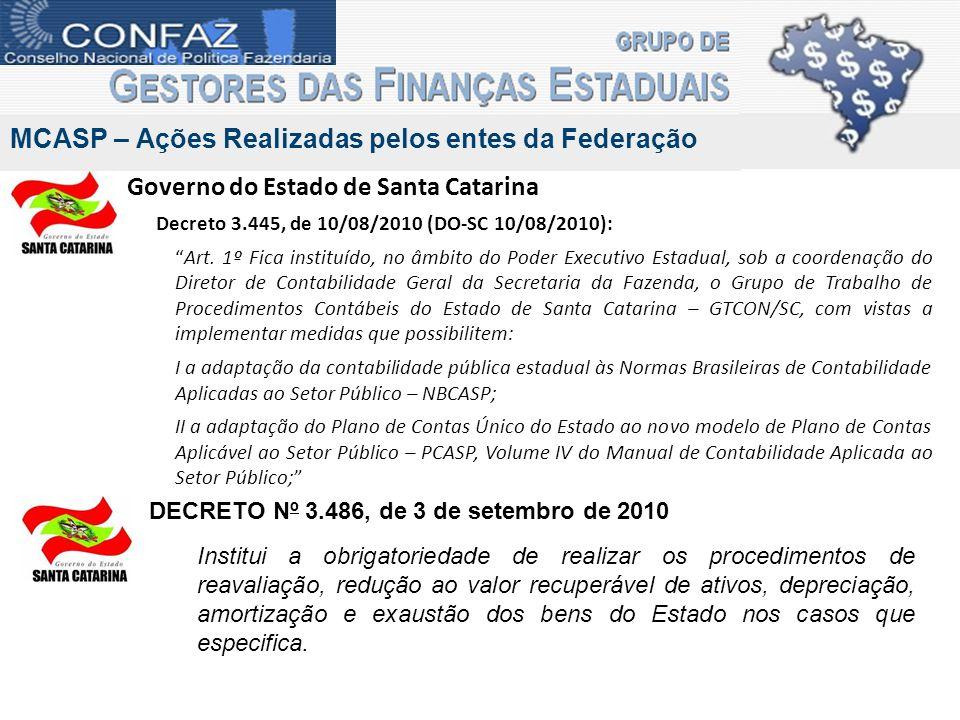 MCASP – Ações Realizadas pelos entes da Federação Governo do Estado de Santa Catarina Decreto 3.445, de 10/08/2010 (DO-SC 10/08/2010): Art. 1º Fica in