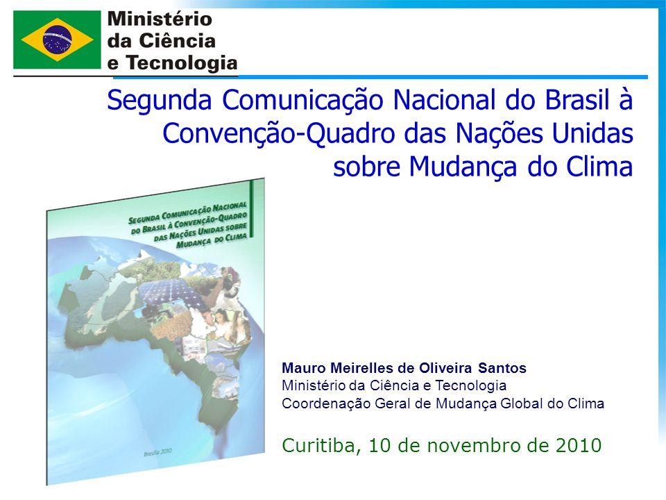 Segunda Comunicação Nacional do Brasil à Convenção-Quadro das Nações Unidas sobre Mudança do Clima Mauro Meirelles de Oliveira Santos Ministério da Ci