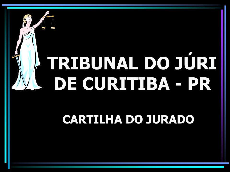 TRIBUNAL DO JÚRI DE CURITIBA - PR CARTILHA DO JURADO