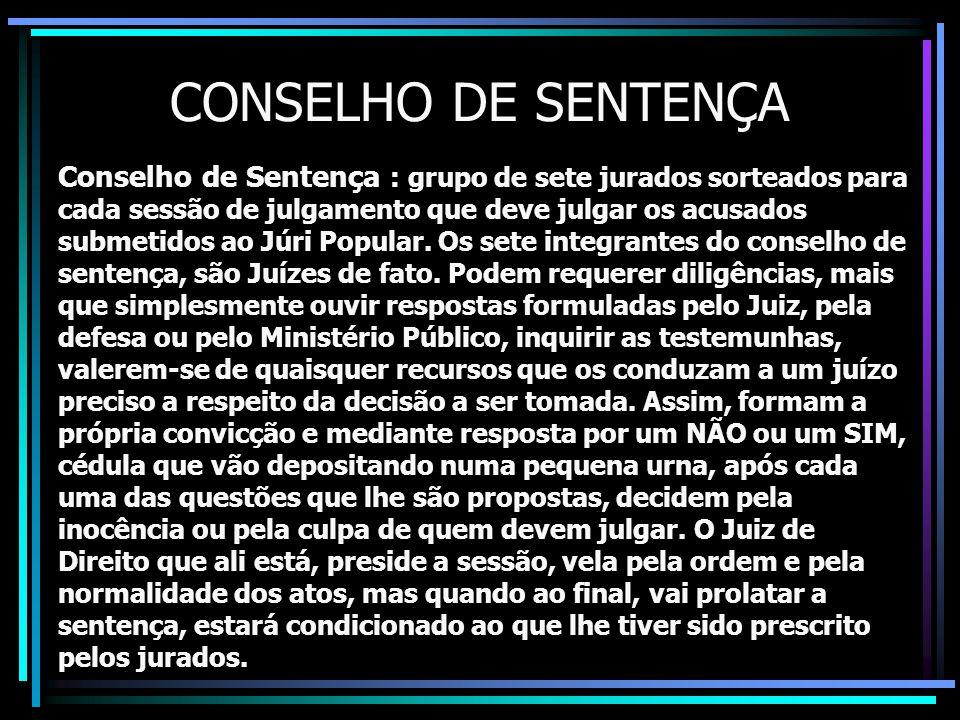 CONSELHO DE SENTENÇA Conselho de Sentença : grupo de sete jurados sorteados para cada sessão de julgamento que deve julgar os acusados submetidos ao Júri Popular.
