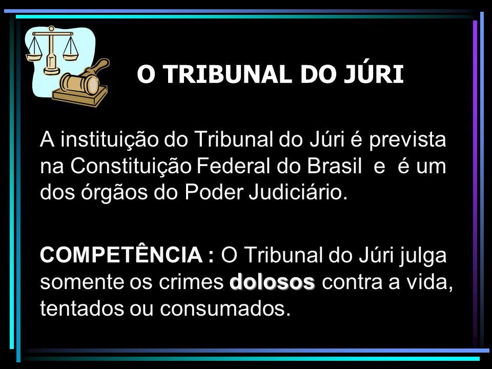O TRIBUNAL DO JÚRI A instituição do Tribunal do Júri é prevista na Constituição Federal do Brasil e é um dos órgãos do Poder Judiciário.